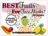 Best Fruits For Face Masks (by WhippedGreenGirl.co