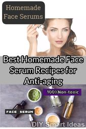 Best Homemade Facial Serum Recipes Help to Reduce Wrinkles and Fine Lines