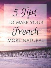 5 Tipps, um Ihr Französisch natürlicher zu machen