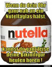 Wenn Ihr Ohr in der Nähe eines Nutella-Glases bleibt.   – Satyren, nicht immer ganz ernst gemeint