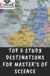 Top 5 Study Destinations for Masters of Science.