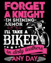 Vergiss einen Ritter in glänzender Rüstung, ich nehme einen Biker   – Biker T Shirts