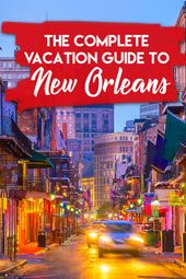 The Complete Vacation Guide To New Orleans, Louisiana