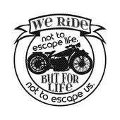 We ride not to escape life, but for life not to escape us, motorcycle biker svg jpg png clipart vector graphics cut files decal cricut