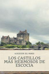 Los Castillos Mas Hermosos De Escocia Escocia Castillos Y
