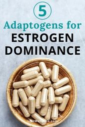 How To Use Adaptogens for Estrogen Dominance Relief 1