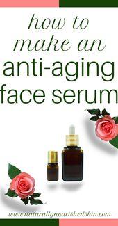 Wie man ein Anti Aging Gesichtsserum herstellt   – Anti Aging Skin Care