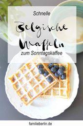 For Sunday coffee: fast Belgian waffles   – Belgische Waffeln