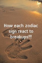How each zodiac sign react to breakups!!!