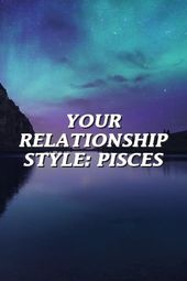 YOUR RELATIONSHIP STYLE: PISCES
