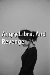 Angry Libra, and Revenge by boxrelation.ga