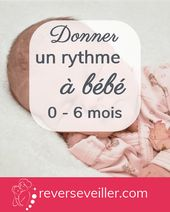 Donner un rythme à bébé de zero à 6 mois