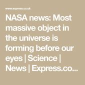 NASA news: Most massive object in the universe is forming before our eyes | Scie... 2