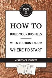 How to build your business, when you don't know where to start + Free Worksheets
