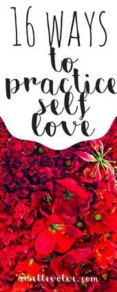 Sixteen Ways to Practice Self Love and Enjoy Living Life – self love + self care