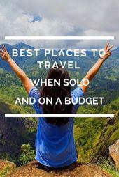Beste Orte zu reisen, wenn allein und mit kleinem Budget
