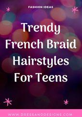 Trendy French Braid Frisuren für Teens - Dress & Designs #Fashion #FashionDesign #FashionFotografie #FashionTips
