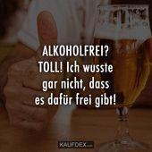 NICHT ALKOHOLISCH? TOLL! Ich wusste nicht, dass es dafür war … | Kaufdex   – Lustige – Zitate