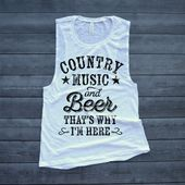 Country Music and Beer That's Why I'm Here Country Muscle Tank