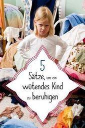 Fünf Sätze, um ein wütendes Kind zu beruhigen