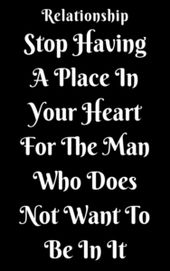 Stop Having A Place In Your Heart For The Man Who Does Not Want To Be In It