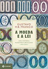 A Moeda E A Lei Uma Historia Monetaria Brasileira 1933 2013