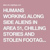 HUMANS WORKING ALONG SIDE ALIENS IN AREA 51, CHILLING STORIES AND STOLEN FOOTAGE!
