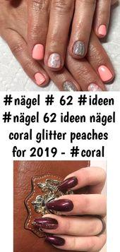 # Nägel # 62 # Ideen # Nägel 62 Ideen Nägel Korallen Glitzer Pfirsiche für 2019 – #coral #glitter #i … 9   – Nagel