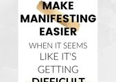 How to make manifesting easier when it seems like it's getting difficult