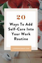 20 Möglichkeiten, Ihren Arbeitsalltag um Selbstpflege zu bereichern | Lebensziele Mag. Dr. – Self-care Goals