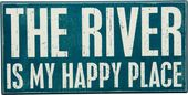 The River is my Happy Place Wall Sign