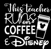 This Teacher Runs on Coffee and Disney Vinyl Decal for cutom gifts, mugs, wine glass, car window, laptop, tumbler milti sizes and colors