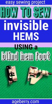Blind hem foot: The best way to sew an invisible hem with a stitching machine