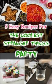 5 Easy Recipes For The Coolest Stranger Things Party