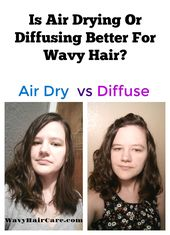 Is It Better To Air Dry Or Diffuse Wavy Hair Learn The Pros And Cons Of Air Drying The Pros And Cons Of Diffusing Air Dry Wavy Hair Air Dry Hair Wavy Hair