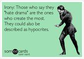 Ironie: Diejenigen, die sagen, sie hassen Drama sind diejenigen, die am meisten erschaffen …. – quotes