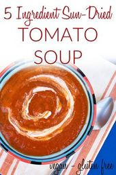 5 Ingredient Sun-dried Tomato Soup (vegan gluten free) – This quick and easy sou…