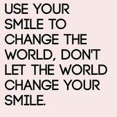 Nutze dein Lächeln, um die Welt zu verändern, lass die Welt dein Lächeln nicht ändern.