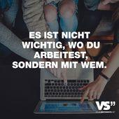 Visual Statements®️️ Es ist nicht wichtig, wo du arbeitest, sondern mit wem…