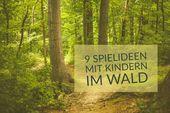 9 Spiel- und Beschäftigungsideen mit Kindern im Wald
