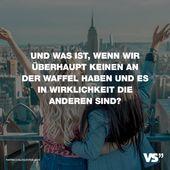 Und was ist, wenn wir überhaupt keine Waffel haben und es wirklich die anderen sind?   – German