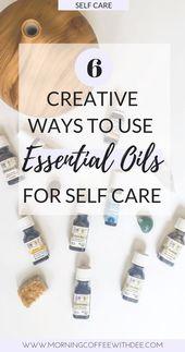 6 kreative Möglichkeiten, ätherische Öle zur Selbstpflege zu verwenden – Essential oils