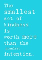 Even A Little Kindness Can Make A Big Difference By Small