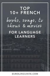 10+ French Books, Songs, TV Shows, and Films to Improve Your French Language Skills