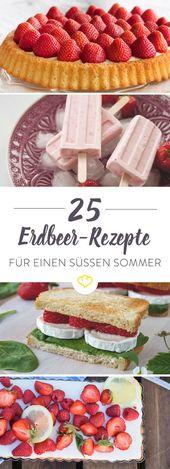 25 Erdbeerrezepte für einen süßen Sommer   – Erdbeeren – so schmeckt der Sommer!