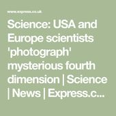 Science: USA and Europe scientists 'photograph' mysterious fourth dimension | Sc... 2