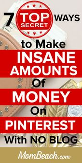 7 Top Secret Ways to Make Insane Amount of Money on Pinterest