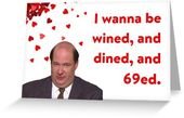 'The Office Valentines day card, Kevin Malone, I wanna be wined, and dined, and 69ed.' Greeting Card by Digital ArtJunkie