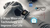 5 Ways How Wearable Technology Will Improve Your Daily Life