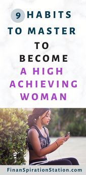9 Habits to Master to Become a High Achieving Woman